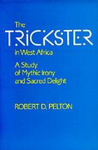The trickster in West Africa : a study of mythic irony and sacred delight