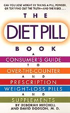 The diet pill guide : the consumer's book of over-the-counter and prescription weight-loss pills and supplements