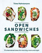 Open sandwiches : 70 smørrebrød ideas for morning, noon and night