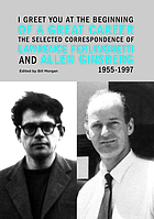 I greet you at the beginning of a great career : the selected correspondence of Lawrence Ferlinghetti and Allen Ginsberg, 1955-1997