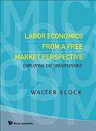 Labor economics from a free market perspective : employing the unemployable