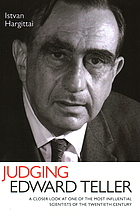 Judging Edward Teller : a closer look at one of the most influential scientists of the twentieth century