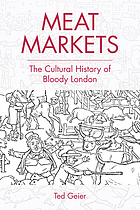 Meat markets : the cultural history of bloody London