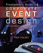 Freelancer's guide to corporate event design : from technology fundamentals to scenic and environmental design