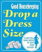 Good Housekeeping Drop a Dress Size : lose 5lbs and keep it off for good!.