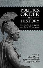 Politics, order, and history : essays on the work of Eric Voegelin