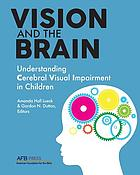 Vision and the brain : understanding cerebral visual impairment in children