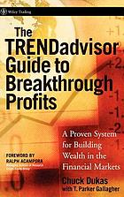 The TRENDadvisor guide to breakthrough profits : a proven system for building wealth in the financial markets