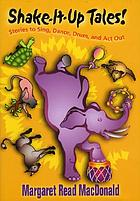 Shake-it-up tales! : stories to sing, dance, drum, and act out