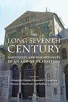The long seventh century : continuity and discontinuity in an age of transition