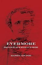 Evermore : Edgar Allan Poe and the mystery of the universe