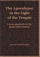 The apocalypse in the light of the temple : a new approach to the Book of Revelation