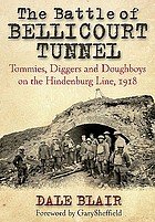 The Battle of Bellicourt Tunnel : tommies, diggers and doughboys on the Hindenburg Line, 1918