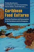 Caribbean Food Cultures: Culinary Practices and Consumption in the Caribbean and its Diasporas cover image