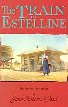 The train to Estelline : the first novel in a trilogy