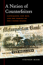 A nation of counterfeiters : capitalists, con men, and the making of the United States