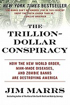 The trillion-dollar conspiracy : how the new world order, man-made diseases, and zombie banks are destroying America