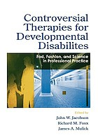 Controversial therapies for developmental disabilities : fad, fashion, and science in professional practice