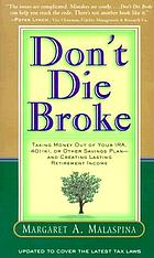 Don't die broke : taking money out of your IRA, 401(k), or other savings plan--and creating lasting retirement income
