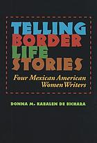 Telling border life stories : four Mexican American women writers