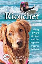 Ricochet : riding a wave of hope with the dog who inspires millions