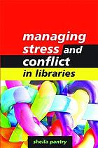 Managing Stress and Conflict in Libraries.