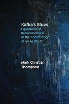 Kafka's blues : figurations of racial blackness in the construction of an aesthetic
