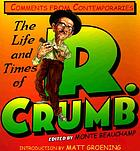 The Life and times of R. Crumb : comments from contemporaries