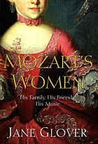 Mozart's women : the man, the music, and the loves of his life