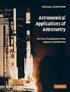 Astronomical applications of astrometry : ten years of exploitation of the Hipparcos satellite data