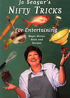 Jo Seagar's nifty tricks for entertaining : magic menus, hints and recipes
