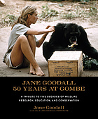 Jane Goodall : 50 years at Gombe : a tribute to five decades of wildlife research, education, and conservation