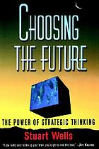 Choosing the future : the power of strategic thinking