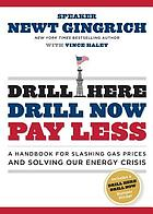 Drill here, drill now, pay less : a handbook for slashing gas prices and solving our energy crisis
