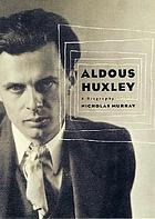 Aldous Huxley : a biography