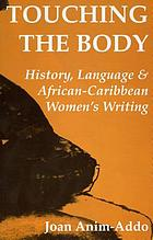 Touching the body : history, language and African-Caribbean women's writing