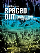 Spaced out : radical environments of the psychedelic sixties
