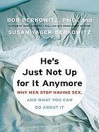 He's just not up for it anymore : why men stop having sex, and what you can do about it