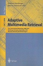 Adaptive multimedia retrieval : First International Workshop, AMR 2003, Hamburg, Germany, September 15-16, 2003 : revised selected and invited papers