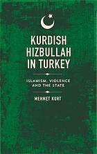 Kurdish Hizbullah in Turkey : Islamism, violence and the state