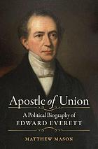 Apostle of Union : a political biography of Edward Everett