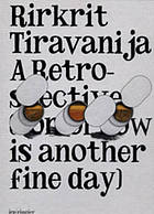 Rirkrit Tiravanija : a retro-spective : tomorrow is another fine day
