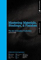 Mastering materials, bindings, & finishes : the art of creative production