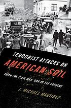 Terrorist attacks on American soil : from the Civil War era to the present