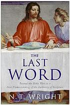 The last word : beyond the Bible wars to a new understanding of the authority of Scripture