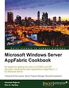 Microsoft Windows server AppFabric cookbook : 60 recipes for getting the most ouf of WCF and WF services, including the latest capabilities in AppFabric 1.1 for Windows Server