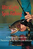 Ultralight spin-fishing : a practical guide for freshwater & saltwater anglers