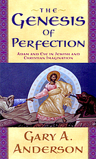 The genesis of perfection : Adam and Eve in Jewish and Christian imagination