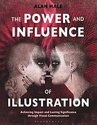 POWER AND INFLUENCE OF ILLUSTRATION : achieving impact and lasting significance through visual... communication.