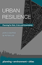 Urban resilience : planning for risk, crisis and uncertainty